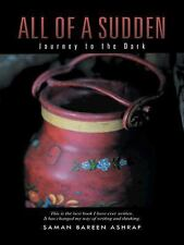 All of a Sudden : Journey to the Dark by Saman Bareen Ashraf (2014, Paperback)