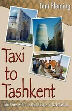 Taxi to Tashkent: Two Years with the Peace Corps in Uzbekistan by Tom Fleming