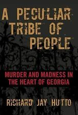 A Peculiar Tribe of People : Murder and Madness in the Heart of Georgia by...