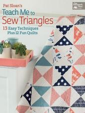 Pat Sloan's Teach Me to Sew Triangles : 11 Easy Techniques, 12 Fun Quilts,...