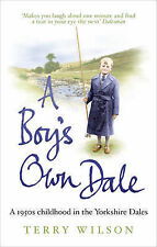A Boy's Own Dale: A 1950s childhood in the Yorkshire Dales, Terry Wilson