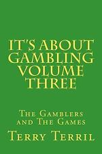 It s about Gambling Volume Three : The Gamblers and the Games by Terry Terril...