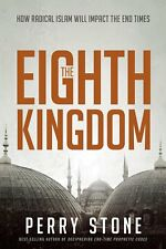 THE EIGHTH KINGDOM: How Radical Islam Will Impact the End Times by Perry Stone