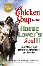 Chicken Soup for the Horse Lover's Soul II: Tales of Passion, Achievement and De