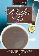 Mister B : Living with a 98 Year Old Rocket Scientist by A. Byk (2015,...