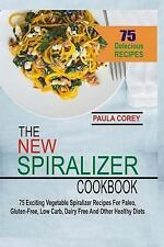 The New Spiralizer Cookbook : 75 Exciting Vegetable Spiralizer Recipes for...