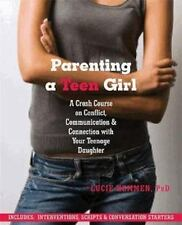 Parenting a Teen Girl : A Crash Course on Conflict, Communication, and...