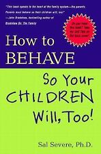How to Behave So Your Children Will, Too! by Tim McCormick and Sal Severe...