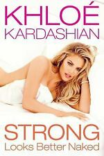 Strong Looks Better Naked by Khloe Kardashian (2015, Hardcover)
