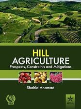 Hill Agriculture Prospects, Constraints and Mitigations by Shahid Ahamad...