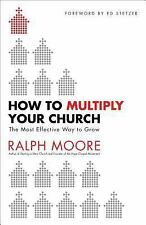 How to Multiply Your Church: The Most Effective Way to Grow, Moore, Ralph