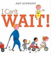 I Can't Wait! by Amy Schwartz (2015, Hardcover)