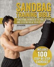Sandbag Training Bible : Functional Workouts to Tone, Sculpt and Strengthen...