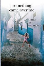 Something Came over Me : Stories by Eva Murray and Mary Potter (2013, Paperback)