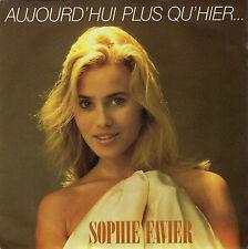 SOPHIE FAVIER AUJOURD'HUI PLUS QU'HIER...ET BIEN MOINS QUE DEMAIN / L'IDIOTE 45