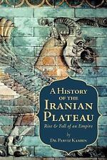 A History of the Iranian Plateau : Rise and Fall of an Empire by Parviz...
