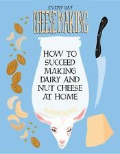 Everyday Cheesemaking: How to Succeed at Making Dairy and Nut Cheese a-ExLibrary