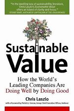 Sustainable Value : How the World's Leading Companies Are Doing Well by Doing...