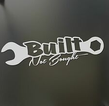 Built not Bought sticker Funny turbo wrench JDM Drift Honda lowered car window