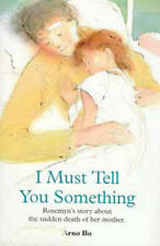 I Must Tell You Something: Rosemyn's Story About the Sudden Death of Her Mother,