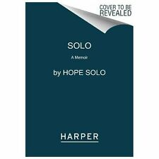 Solo : A Memoir of Hope by Hope Solo (2013, Paperback)
