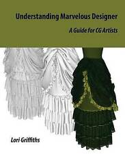 Compréhension merveilleuse designer: a guide for cg artistes par lori griffiths...