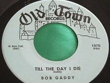 VG+ R&B Vocal Group 45 : Bob Gaddy ~ Till The Day I Die ~ Old Town 1070