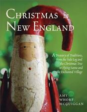 Christmas in New England: A Treasury of Traditions, from the Yule Log and...