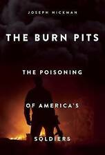 The Burn Pits: The Poisoning of America's Soldiers by Joseph Hickman...