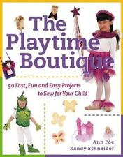 The Playtime Boutique : 50 Fast, Fun and Easy Projects to Sew for Your Child