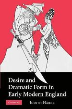 Desire and Dramatic Form in Early Modern England by Judith Haber (2012,...