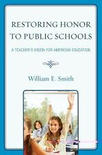 Restoring Honor to Public Schools : A Teacher's Vision for American Education...