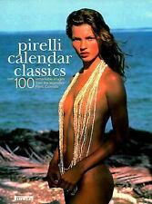 Pirelli Calendar Classics : Over 100 Remarkable Images from the Legendary...