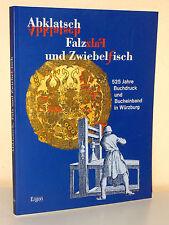 Abklatsch Falz und Zwiebelfisch. 525 Jahre Buchdruck und Bucheinband in Würzburg