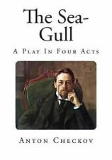 The Sea-Gull : A Play in Four Acts by Anton Chekhov (2013, Paperback)