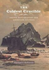 The Coldest Crucible: Arctic Exploration and American Culture, History, Explorat