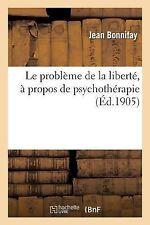 Le Probleme de la Liberte, a Propos de Psycho-Therapie : Lettres Au Docteur...