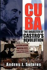 Cuba : The Disaster of Castro's Revolution by Andres J. Solares (2010,...