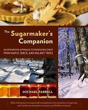 The Sugarmaker's Companion : An Integrated Approach to Producing Syrup from...