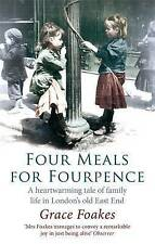 Four Meals for Fourpence: Family Life in London's Old East End Grace Foakes