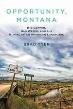 Opportunity Montana : Big Copper, Bad Water, and the Burial of an American...