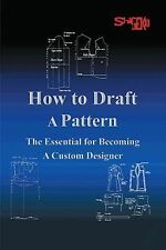 How to Draft a Pattern : The Essential Guide to Custom Design by Shigeko...