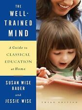 The Well-Trained Mind: A Guide to Classical Education at Home Third Edition