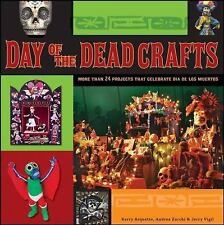 Day of the Dead Crafts: More than 24 Projects that Celebrate Dia de los Muertos,