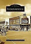 Independence (MO) (Images of America) (Arcadia Publishing) (Images of America (A