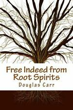 Free Indeed from Root Spirits by Douglas Carr (2014, Paperback)