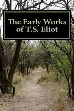 The Early Works of T. S. Eliot (Featuring the Waste Land and J Alfred...