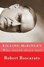 KILLING McKINLEY : Who Would Shoot Me? by Robert K, Robert Boscarato (2013,...