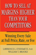 How to Sell at Margins Higher Than Your Competitors: Winning Every Sale at...