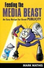 Feeding the Media Beast: An Easy Recipe for Great Publicity, Mark E. Mathis, 155